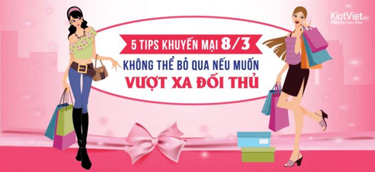 5 Tips khuyến mại 8/3 không thể bỏ qua nếu muốn VƯỢT XA ĐỐI THỦ