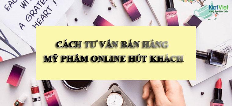 Cách tư vấn bán hàng mỹ phẩm online hút khách (P2)