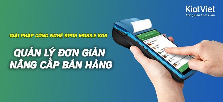 KPOS Mobile B06 nâng cấp bán hàng cùng giải pháp công nghệ
