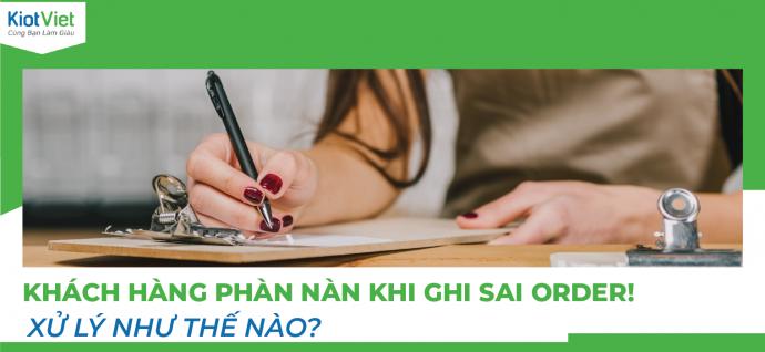 Khach-hang-phan-nan-khi-ghi-sai-order-Xu-ly-nhu-the-nao (1)
