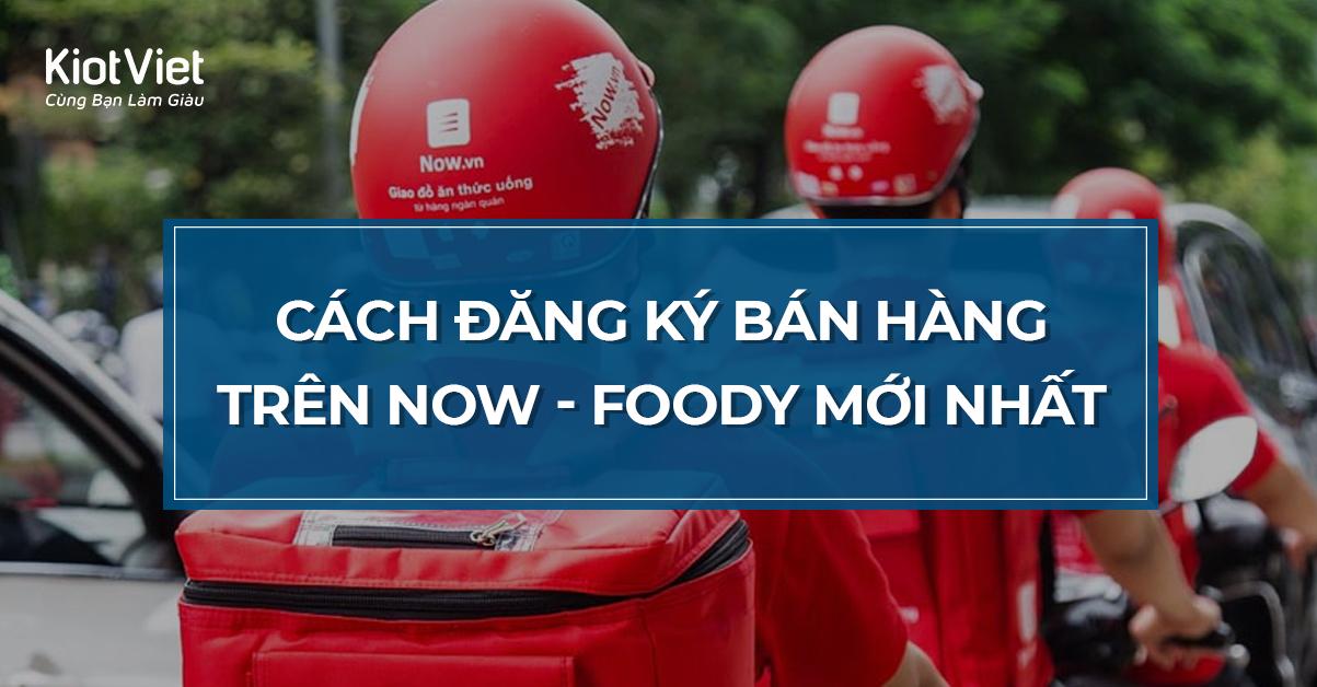 Cách đăng ký bán hàng đồ ăn trên Now - Foody nhanh nhất 2020