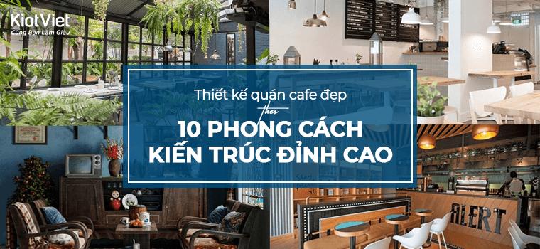 Thiết kế quán cafe nhỏ đẹp theo 10 phong cách kiến trúc đỉnh cao