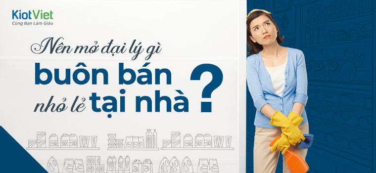 Nên mở đại lý gì buôn bán nhỏ lẻ tại nhà vốn ít mà lời nhiều?
