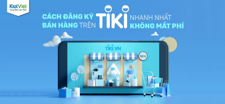 Hướng dẫn cách đăng ký bán hàng trên Tiki nhanh nhất 2021 không mất phí